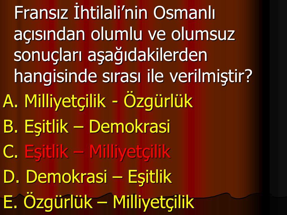 Fransız İhtilali'nin Osmanlı açısından olumlu ve olumsuz sonuçları aşağıdakilerden hangisinde sırası ile verilmiştir