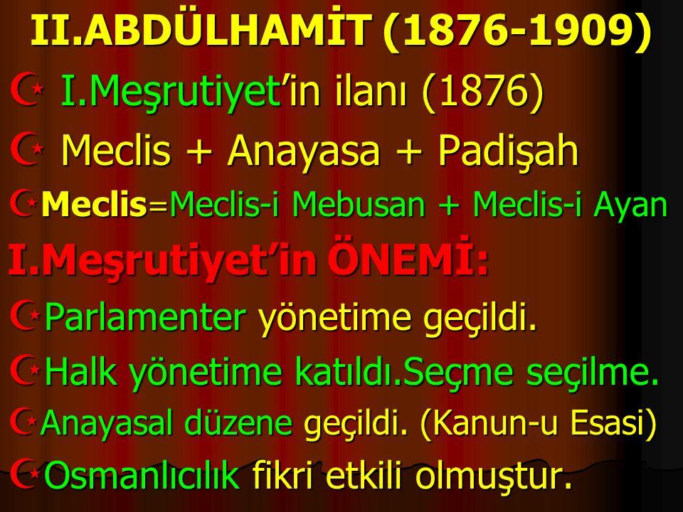 I.Meşrutiyet'in ilanı (1876) Meclis + Anayasa + Padişah