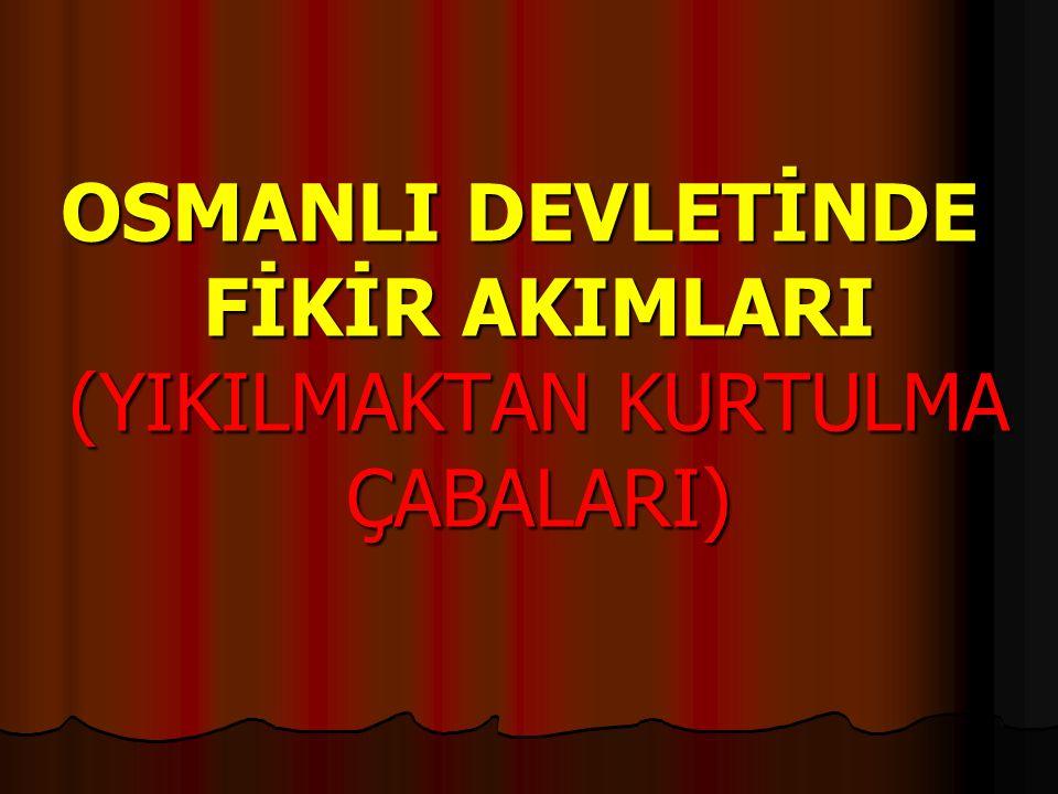 OSMANLI DEVLETİNDE FİKİR AKIMLARI (YIKILMAKTAN KURTULMA ÇABALARI)