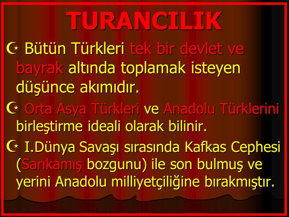 TURANCILIK Bütün Türkleri tek bir devlet ve bayrak altında toplamak isteyen düşünce akımıdır.