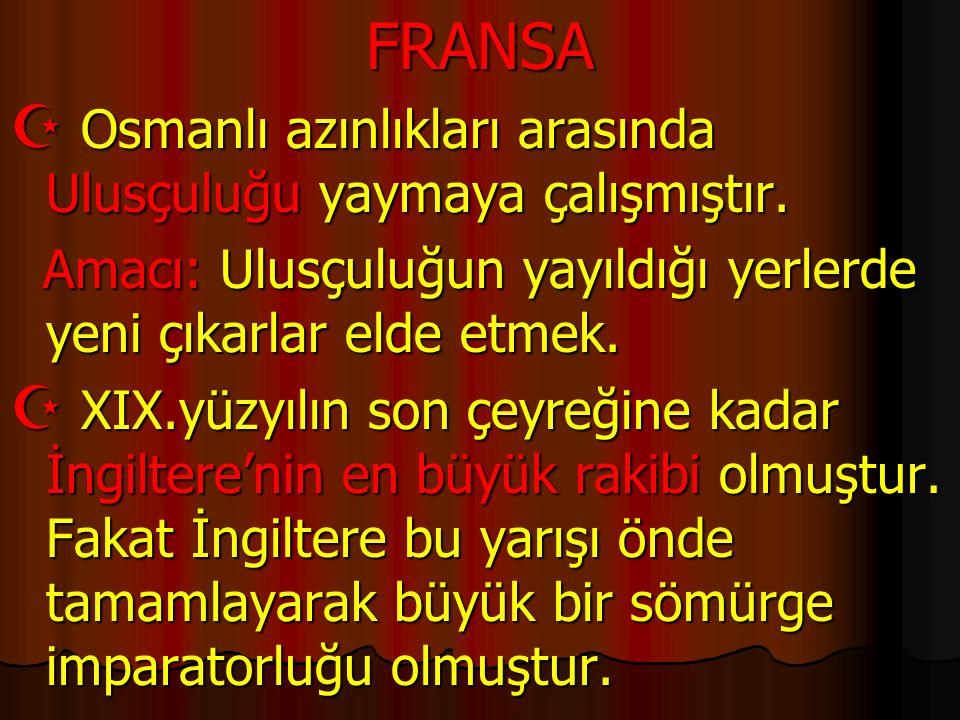 FRANSA Osmanlı azınlıkları arasında Ulusçuluğu yaymaya çalışmıştır.