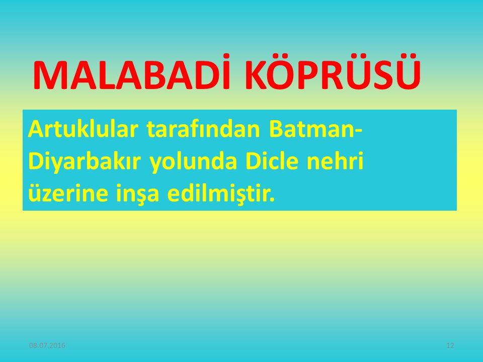 MALABADİ KÖPRÜSÜ Artuklular tarafından Batman-Diyarbakır yolunda Dicle nehri üzerine inşa edilmiştir.