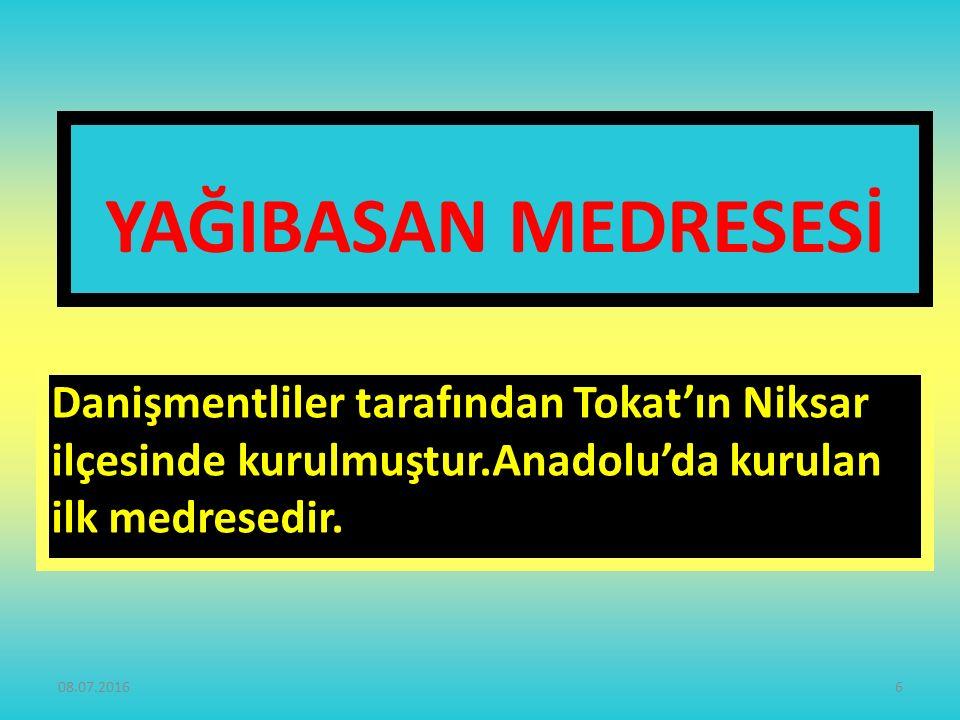 YAĞIBASAN MEDRESESİ Danişmentliler tarafından Tokat'ın Niksar ilçesinde kurulmuştur.Anadolu'da kurulan ilk medresedir.