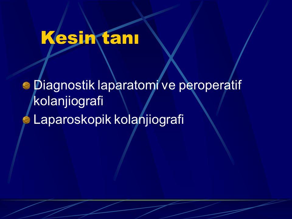 Kesin tanı Diagnostik laparatomi ve peroperatif kolanjiografi