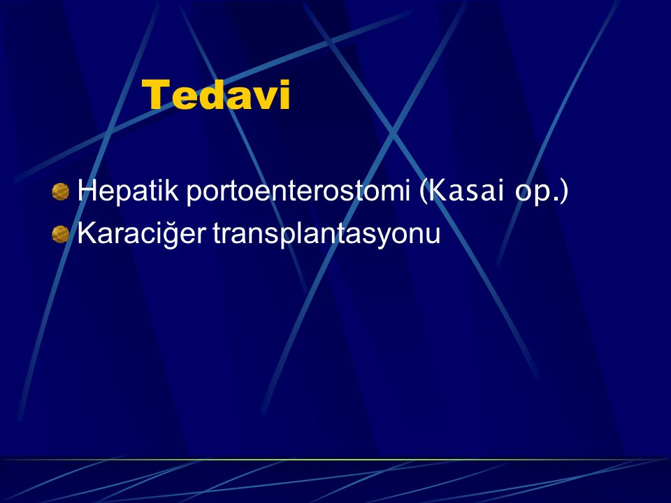 Tedavi Hepatik portoenterostomi (Kasai op.) Karaciğer transplantasyonu