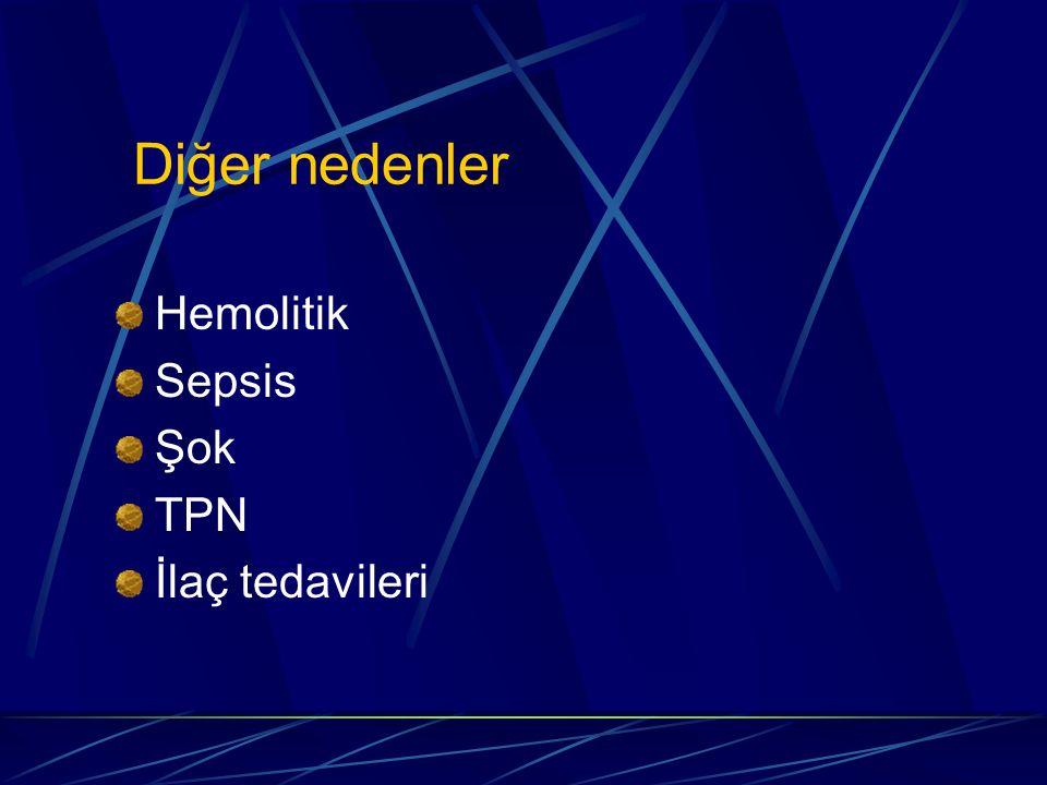 Diğer nedenler Hemolitik Sepsis Şok TPN İlaç tedavileri