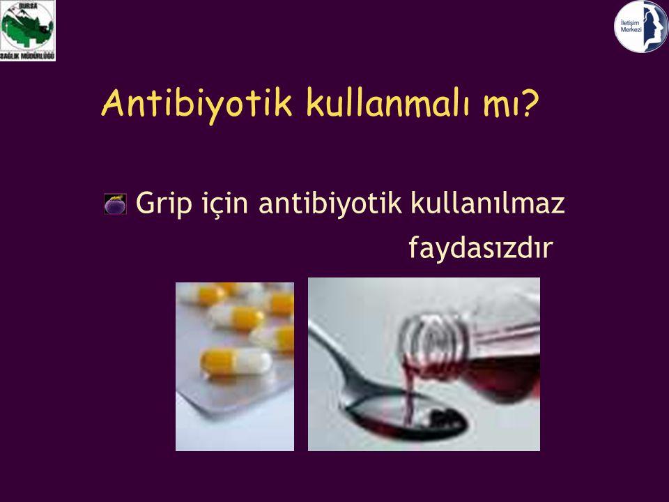 Antibiyotik kullanmalı mı