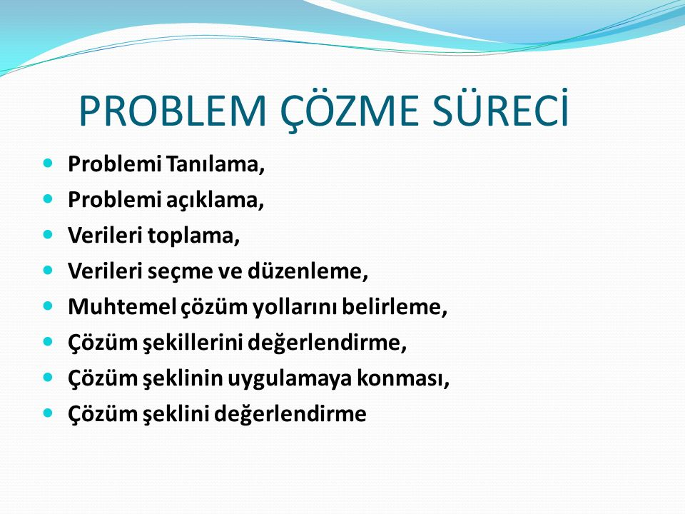 PROBLEM ÇÖZME SÜRECİ Problemi Tanılama, Problemi açıklama,