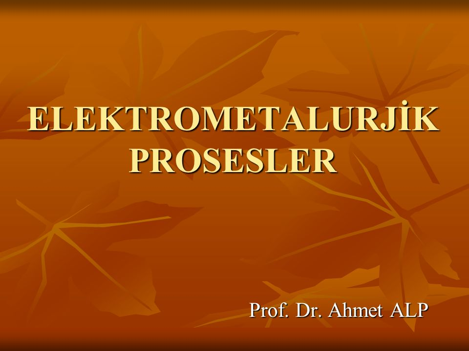 ELEKTROMETALURJİK PROSESLER