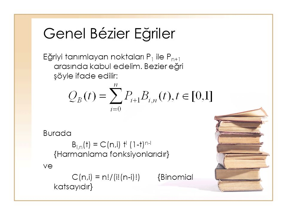 Genel Bézier Eğriler Eğriyi tanımlayan noktaları P1 ile Pn+1 arasında kabul edelim. Bezier eğri şöyle ifade edilir:
