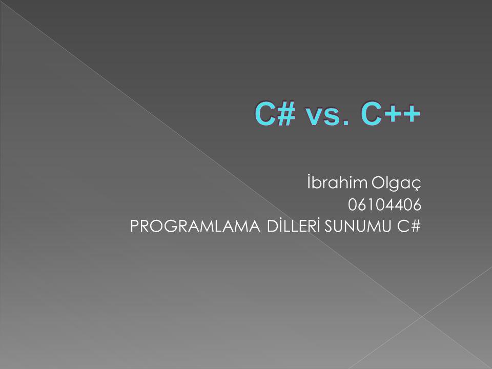 İbrahim Olgaç 06104406 PROGRAMLAMA DİLLERİ SUNUMU C#