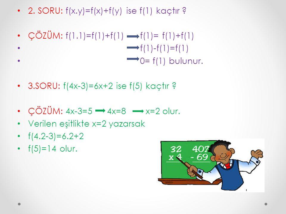 2. SORU: f(x.y)=f(x)+f(y) ise f(1) kaçtır