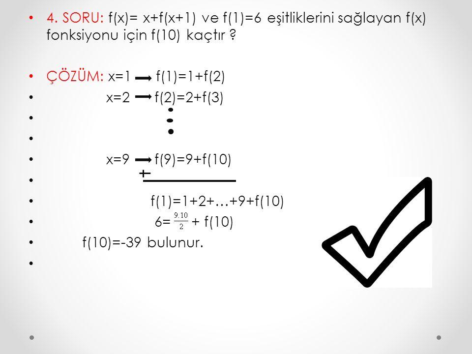 4. SORU: f(x)= x+f(x+1) ve f(1)=6 eşitliklerini sağlayan f(x) fonksiyonu için f(10) kaçtır