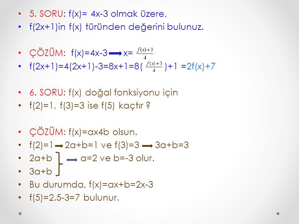 5. SORU: f(x)= 4x-3 olmak üzere,