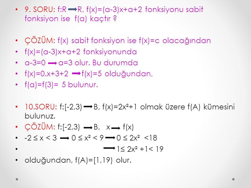 9. SORU: f:R R, f(x)=(a-3)x+a+2 fonksiyonu sabit fonksiyon ise f(a) kaçtır