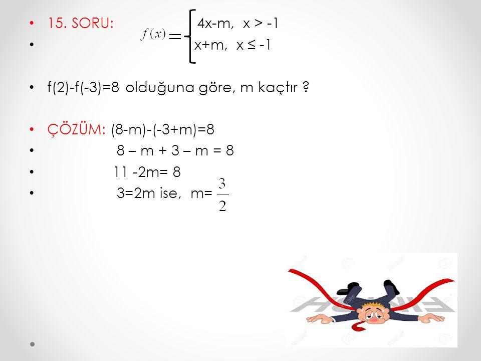 15. SORU: 4x-m, x > -1 x+m, x ≤ -1. f(2)-f(-3)=8 olduğuna göre, m kaçtır ÇÖZÜM: (8-m)-(-3+m)=8.