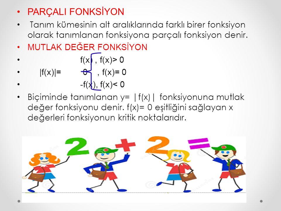 PARÇALI FONKSİYON Tanım kümesinin alt aralıklarında farklı birer fonksiyon olarak tanımlanan fonksiyona parçalı fonksiyon denir.