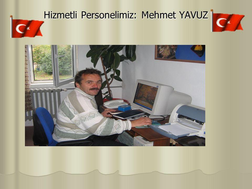 Hizmetli Personelimiz: Mehmet YAVUZ