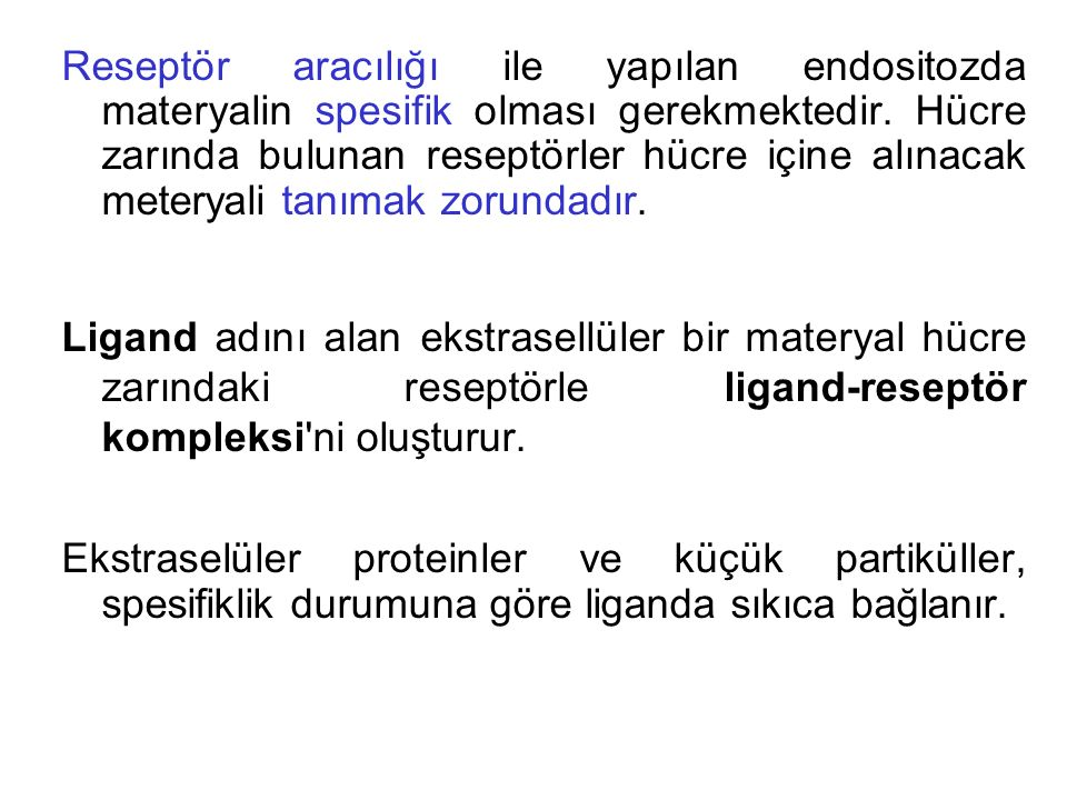 Reseptör aracılığı ile yapılan endositozda materyalin spesifik olması gerekmektedir. Hücre zarında bulunan reseptörler hücre içine alınacak meteryali tanımak zorundadır.