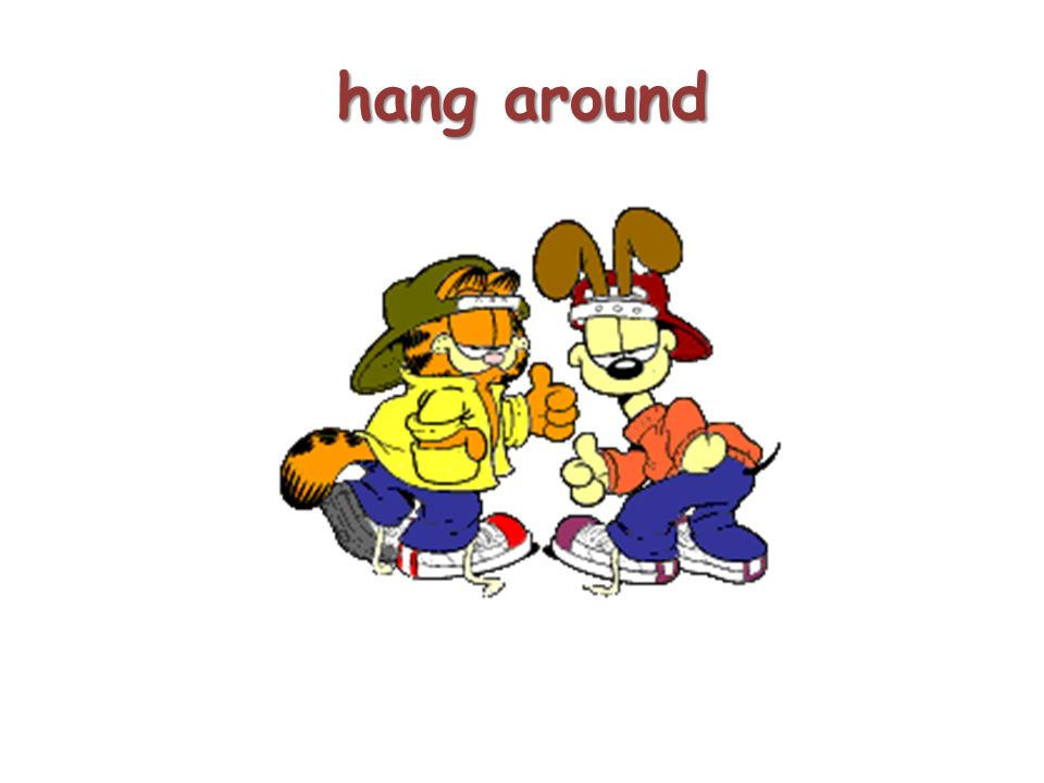 hang around