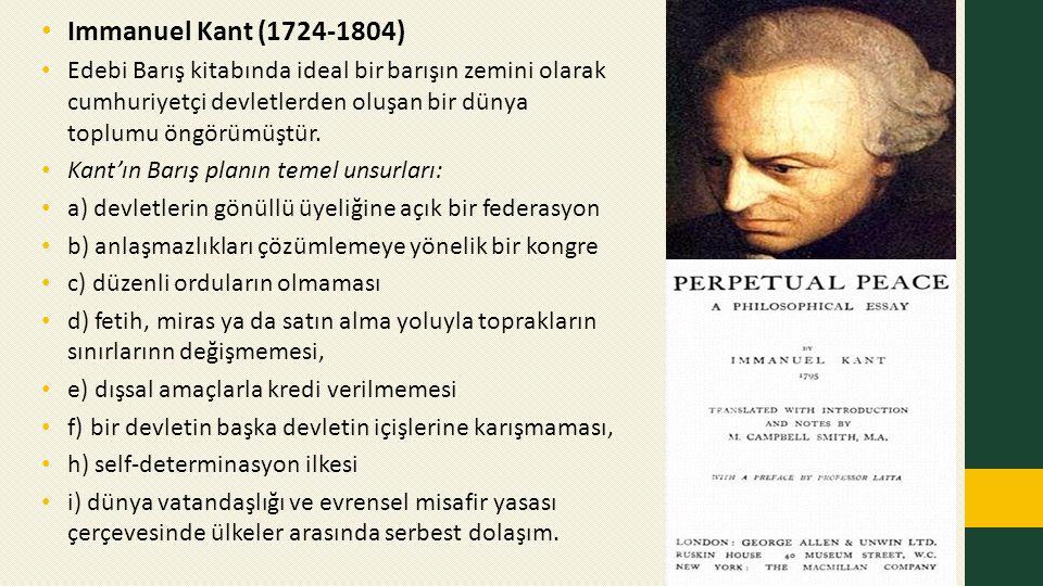 Immanuel Kant (1724-1804) Edebi Barış kitabında ideal bir barışın zemini olarak cumhuriyetçi devletlerden oluşan bir dünya toplumu öngörümüştür.