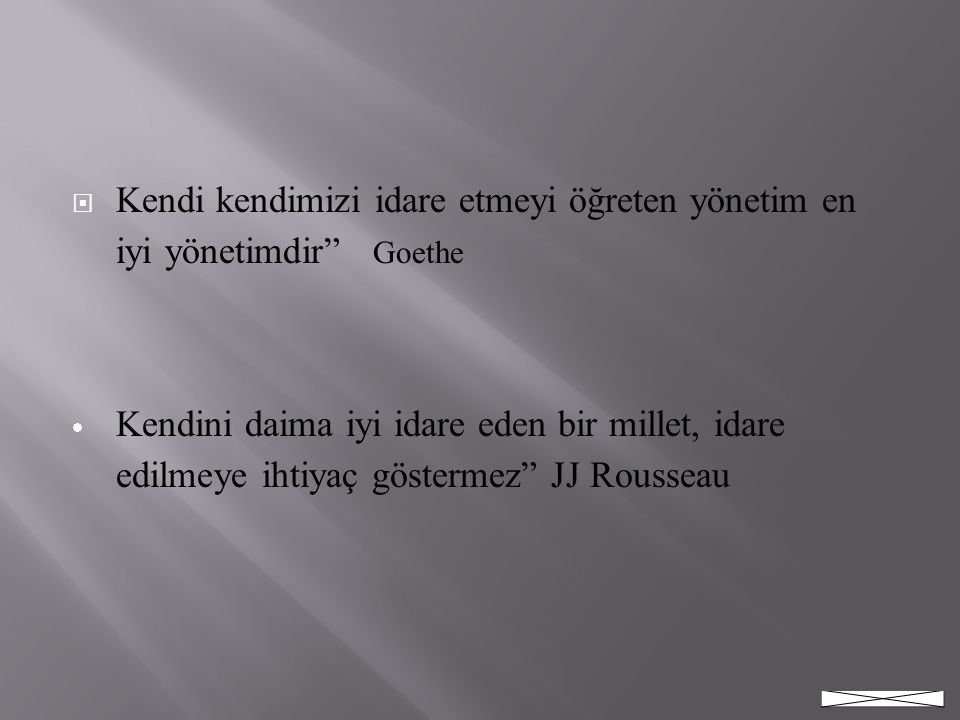 Kendi kendimizi idare etmeyi öğreten yönetim en iyi yönetimdir Goethe