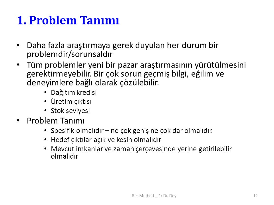1. Problem Tanımı Daha fazla araştırmaya gerek duyulan her durum bir problemdir/sorunsaldır.
