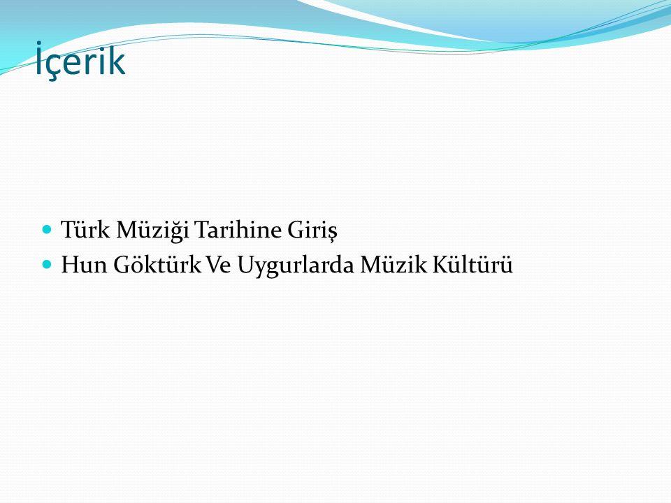 İçerik Türk Müziği Tarihine Giriş