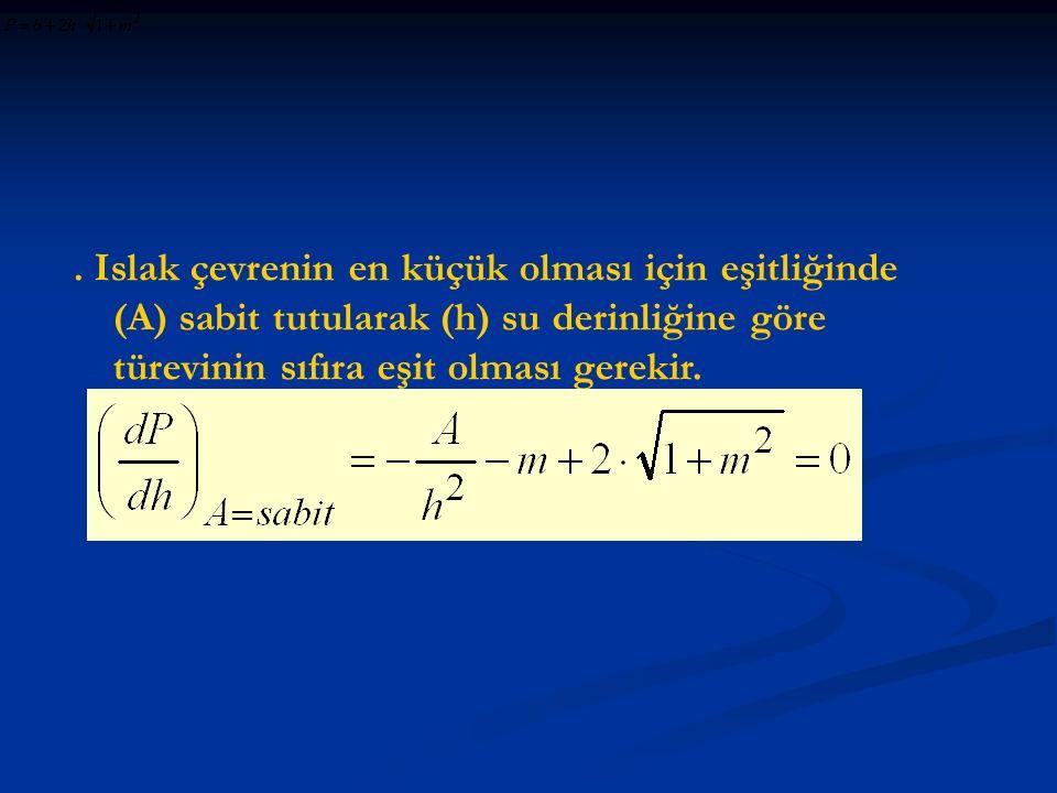 . Islak çevrenin en küçük olması için eşitliğinde (A) sabit tutularak (h) su derinliğine göre türevinin sıfıra eşit olması gerekir.