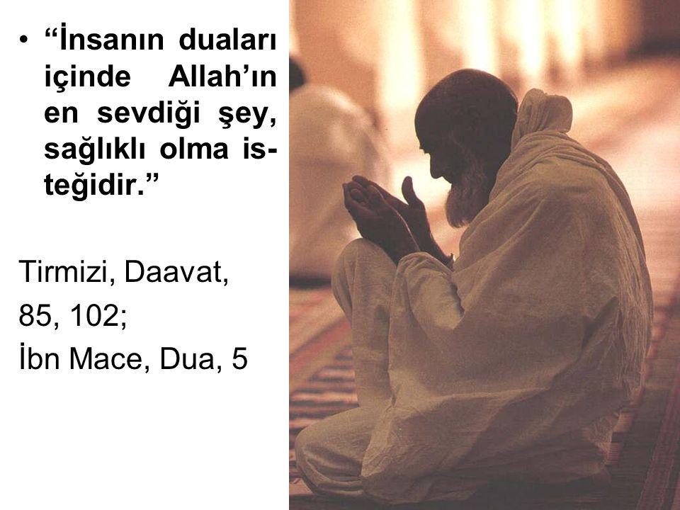 İnsanın duaları içinde Allah'ın en sevdiği şey, sağlıklı olma is-teğidir.