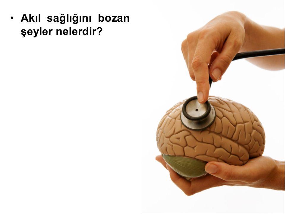 Akıl sağlığını bozan şeyler nelerdir