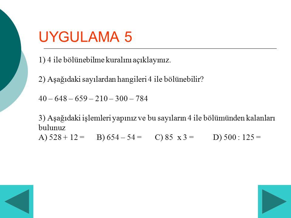 UYGULAMA 5 1) 4 ile bölünebilme kuralını açıklayınız