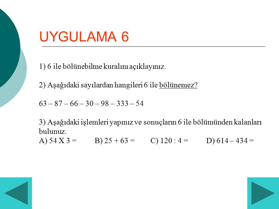 UYGULAMA 6 1) 6 ile bölünebilme kuralını açıklayınız
