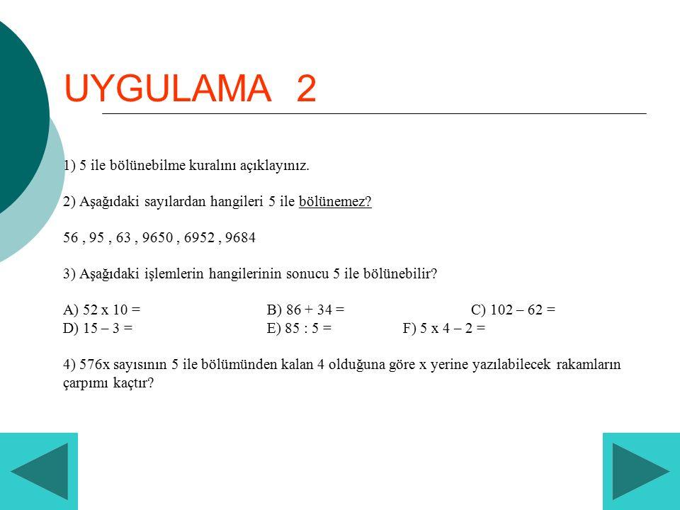 UYGULAMA 2 1) 5 ile bölünebilme kuralını açıklayınız