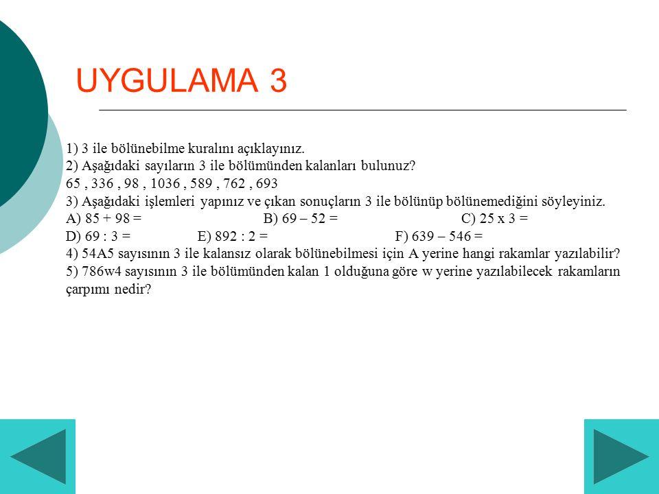 UYGULAMA 3 1) 3 ile bölünebilme kuralını açıklayınız
