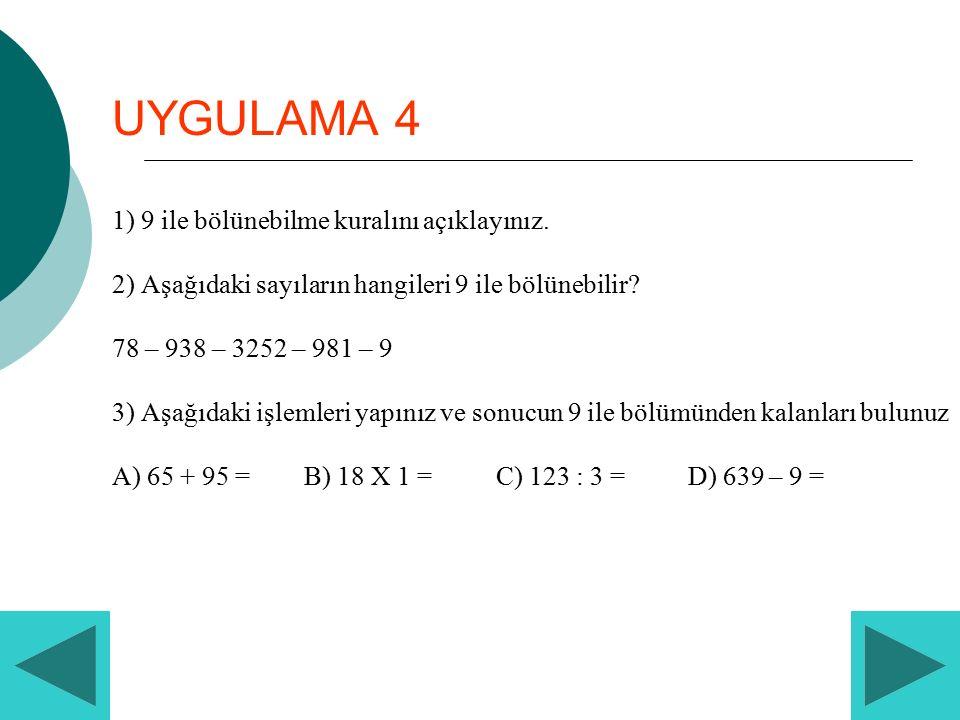 UYGULAMA 4 1) 9 ile bölünebilme kuralını açıklayınız