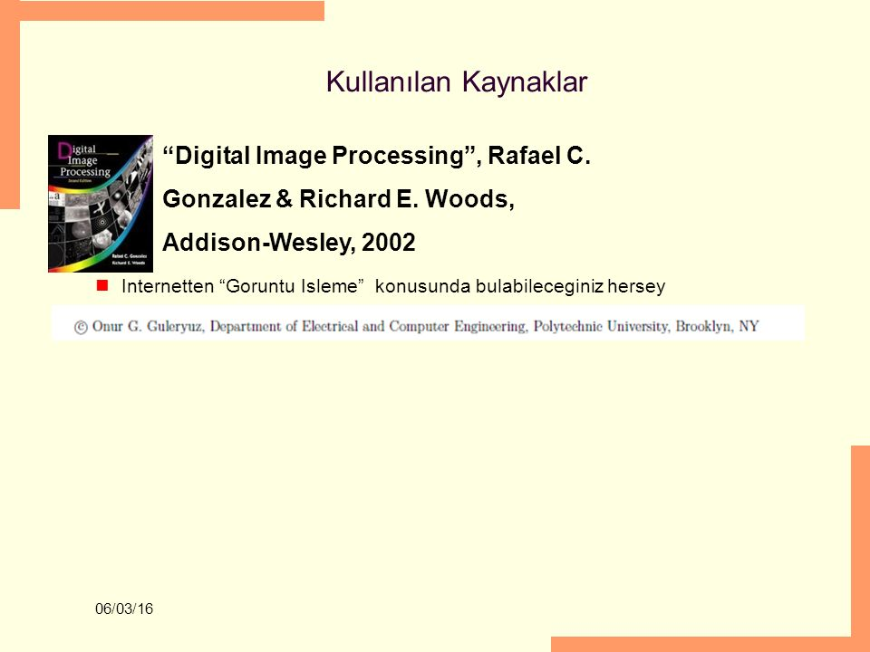 Kullanılan Kaynaklar Digital Image Processing , Rafael C. Gonzalez & Richard E. Woods, Addison-Wesley, 2002.
