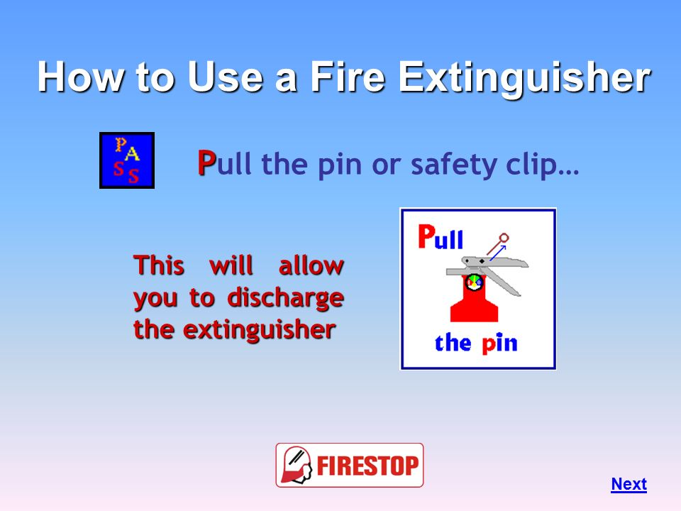 How to Use a Fire Extinguisher Pull the pin or safety clip…