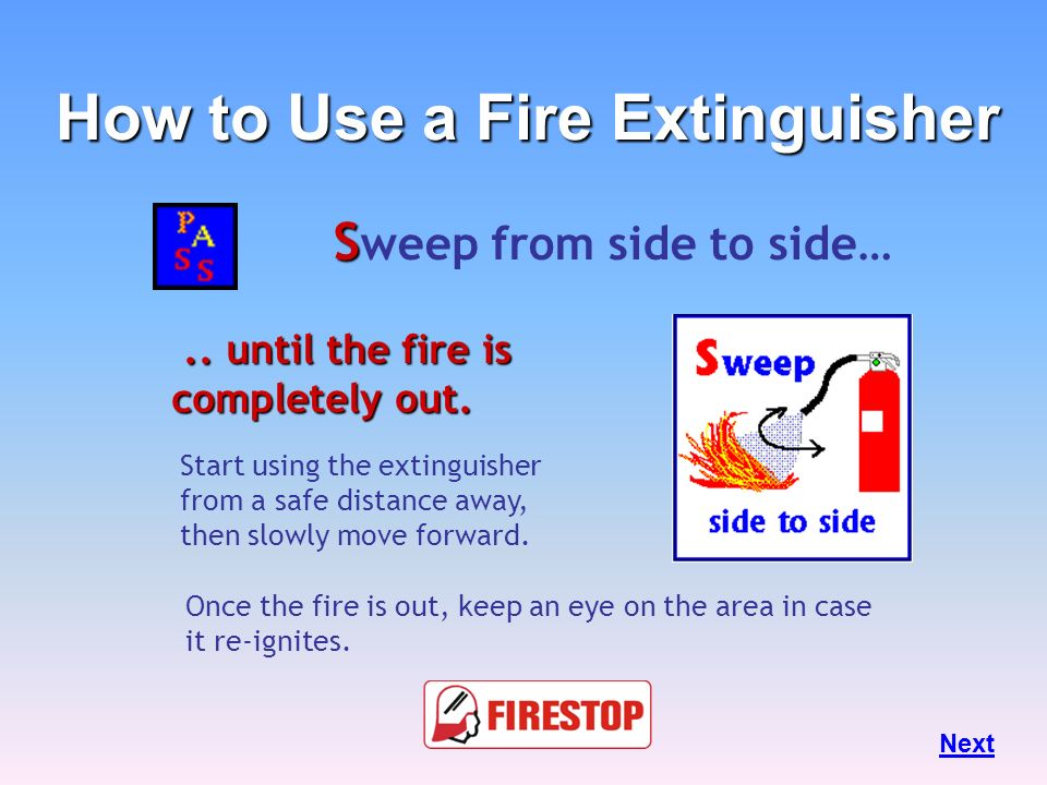 How to Use a Fire Extinguisher Sweep from side to side…