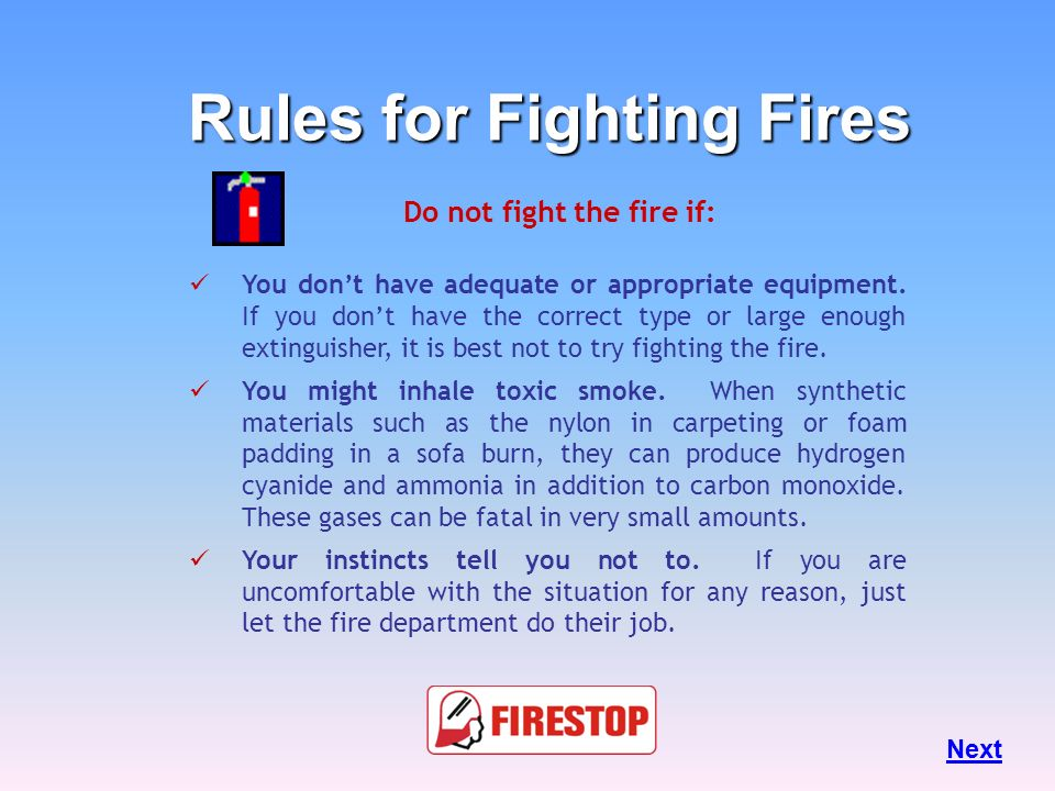 Rules for Fighting Fires Do not fight the fire if: