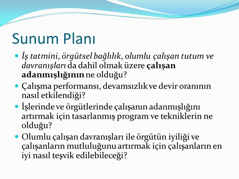 Sunum Planı İş tatmini, örgütsel bağlılık, olumlu çalışan tutum ve davranışları da dahil olmak üzere çalışan adanmışlığının ne olduğu