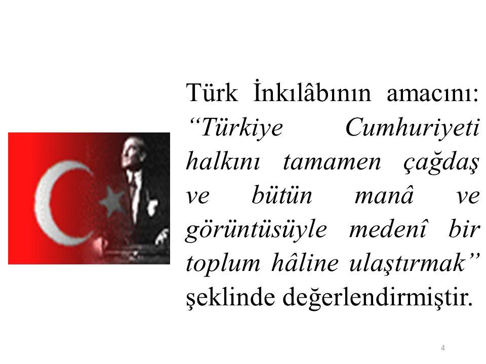 Türk İnkılâbının amacını: Türkiye Cumhuriyeti halkını tamamen çağdaş ve bütün manâ ve görüntüsüyle medenî bir toplum hâline ulaştırmak şeklinde değerlendirmiştir.