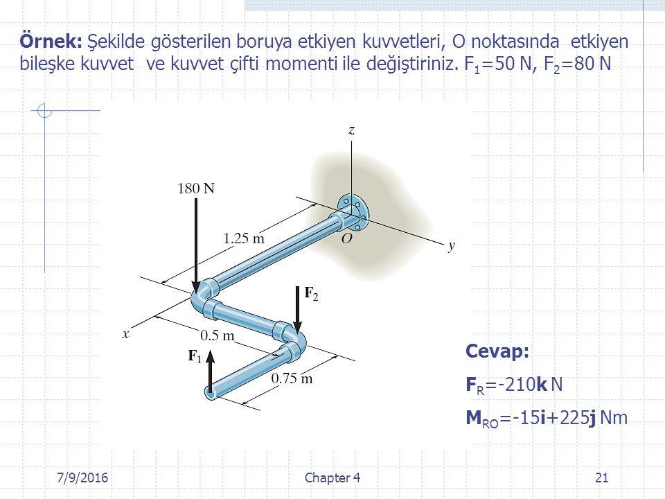 Örnek: Şekilde gösterilen boruya etkiyen kuvvetleri, O noktasında etkiyen bileşke kuvvet ve kuvvet çifti momenti ile değiştiriniz. F1=50 N, F2=80 N
