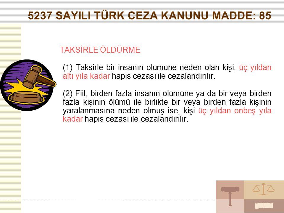 5237 SAYILI TÜRK CEZA KANUNU MADDE: 85