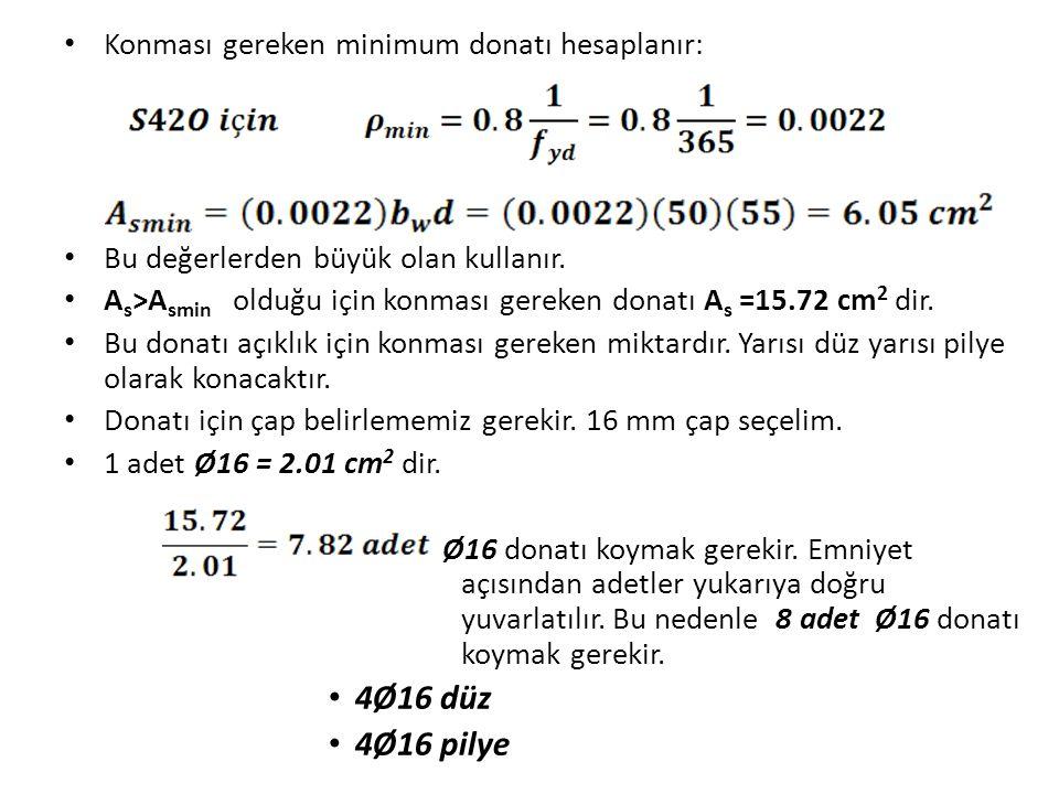 4Ø16 düz 4Ø16 pilye Konması gereken minimum donatı hesaplanır: