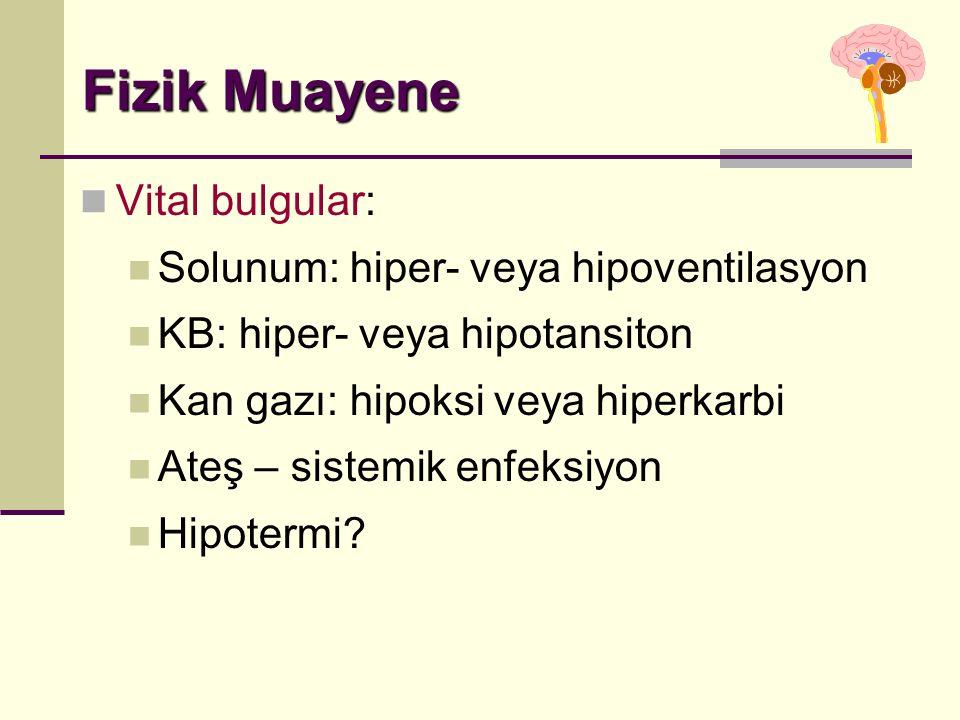 Fizik Muayene Vital bulgular: Solunum: hiper- veya hipoventilasyon