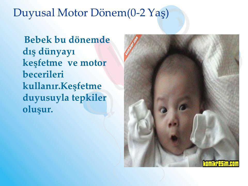 Duyusal Motor Dönem(0-2 Yaş)