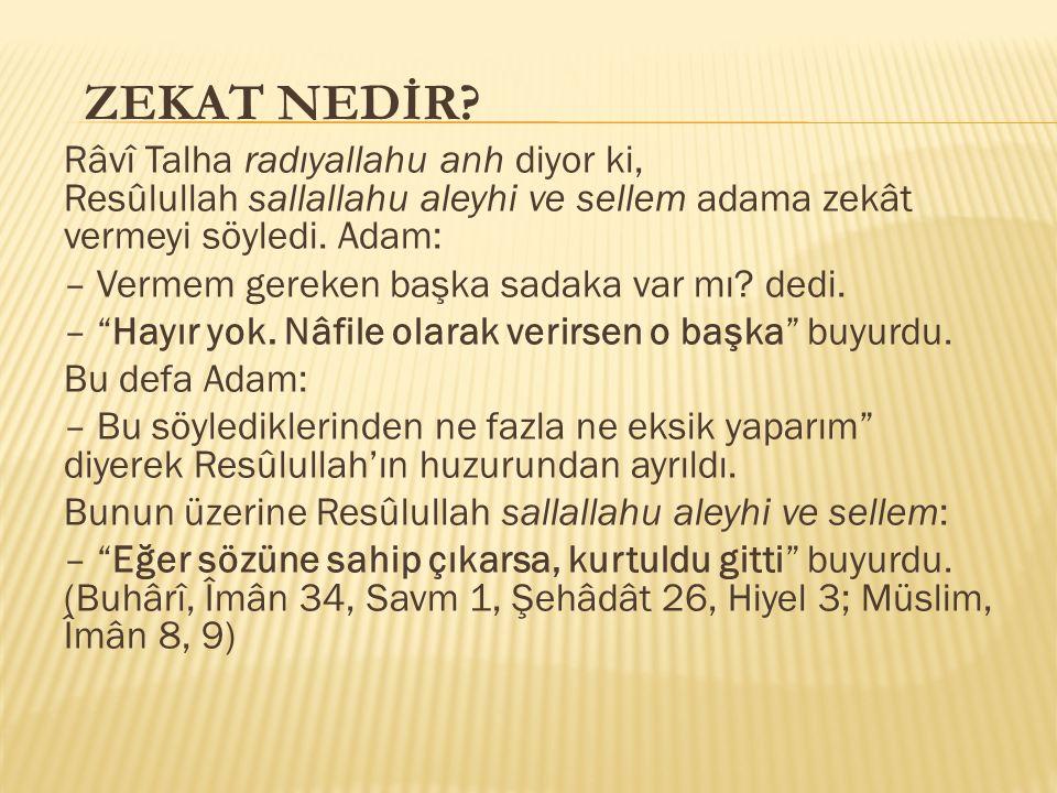 ZEKAT NEDİR Râvî Talha radıyallahu anh diyor ki, Resûlullah sallallahu aleyhi ve sellem adama zekât vermeyi söyledi. Adam: