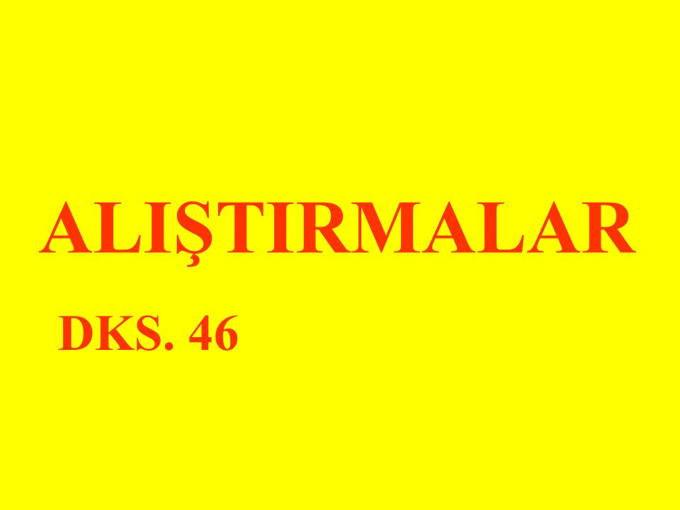 ALIŞTIRMALAR DKS. 46