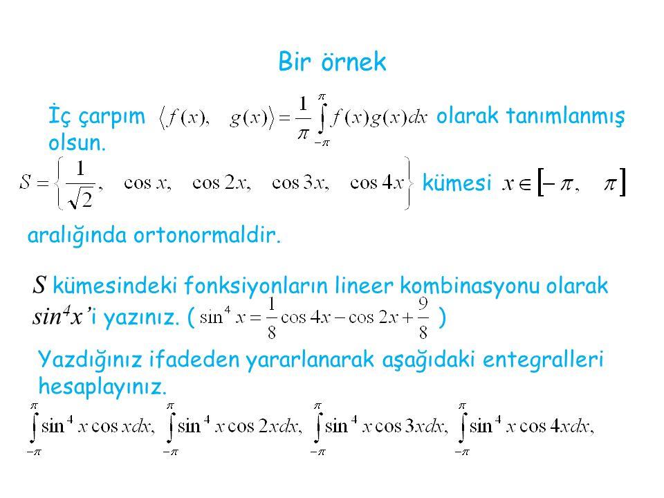 Bir örnek İç çarpım olarak tanımlanmış olsun. kümesi. aralığında ortonormaldir.